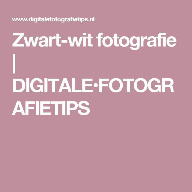Zwart-wit fotografie   DIGITALE•FOTOGRAFIETIPS