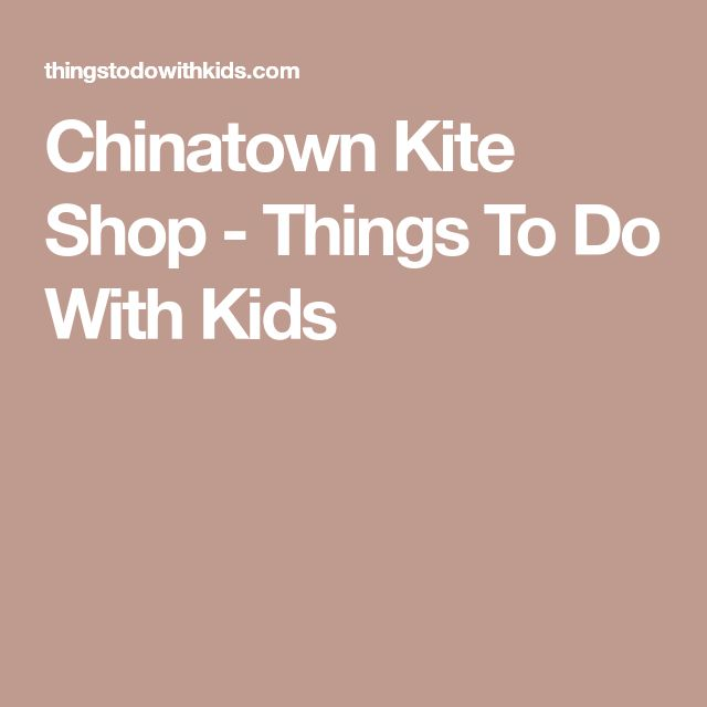 Chinatown Kite Shop - Things To Do With Kids