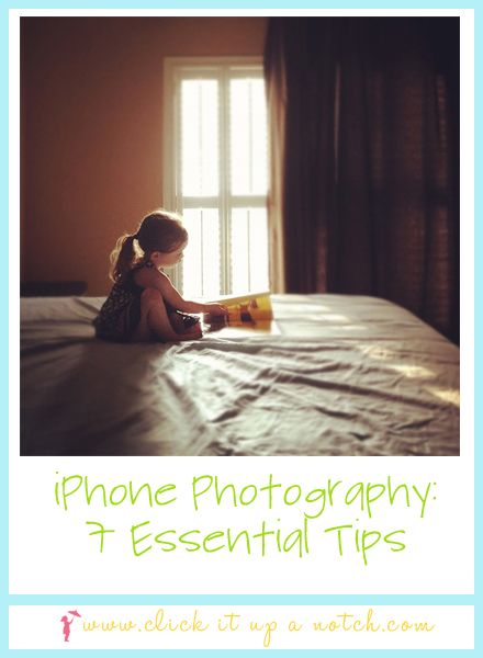 iPhone Photography: 7 Essential Tips - Click it Up a NotchClick it Up a Notch