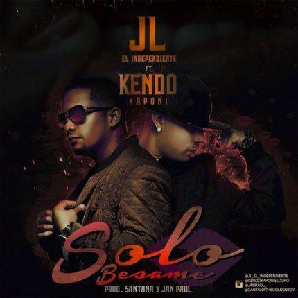 JL El Independiente Ft. Kendo Kaponi - Solo Besame (Prod. By Santana TGB Y Jan Paul)