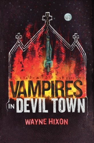 Vampires in Devil Town (Vampires in Devil Town Book One) by Wayne Hixon, http://www.amazon.com/dp/B003YRIRBK/ref=cm_sw_r_pi_dp_czCeqb0FRSC26: Town Book, Books Judged, Kindle Books, Devil Town, Wayne Hixon, Absorbing Read, Town Vampires, Nook Books