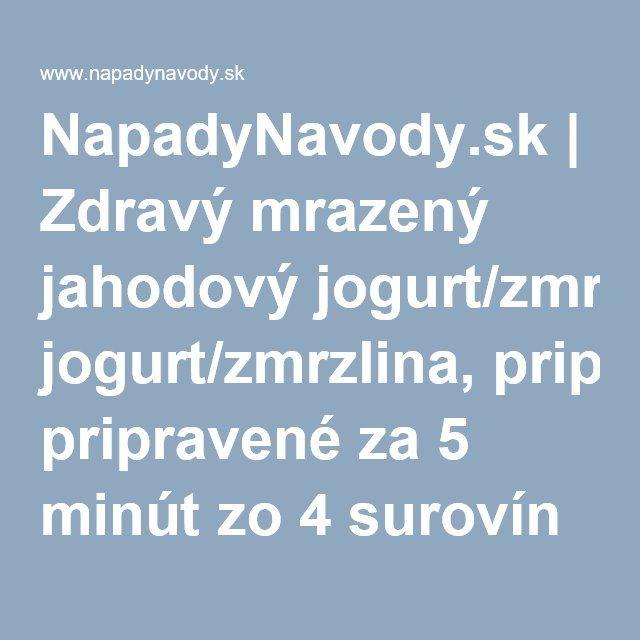 NapadyNavody.sk | Zdravý mrazený jahodový jogurt/zmrzlina, pripravené za 5 minút zo 4 surovín