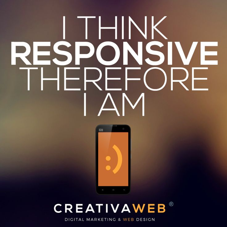 I think Responsive, therefore I am :) at CreativaWeb® we create mobile web experiences for your brand - #digital #mobile #marketing #digitalmarketing #marketingdigital #web #webdesign #responsive #design #creative #graphic #colombia #creativaweb