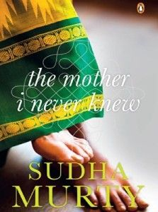 The Mother I never knew by Sudha Murthy......