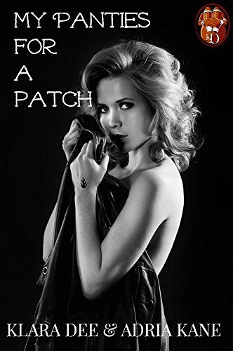 My Panties For A Patch: MC Biker Erotica. Bareback group. Menage. by Klara Dee