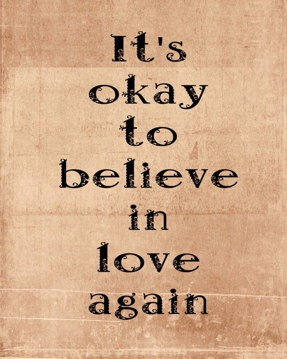 It's okay to believe in love again