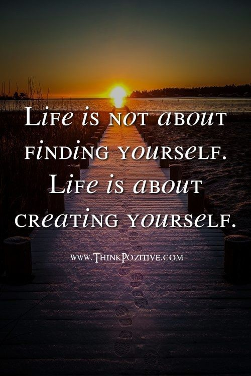Inspirational Positive Quotes :Life is not about finding yourself. Life is about creating yourself. www.ThinkP