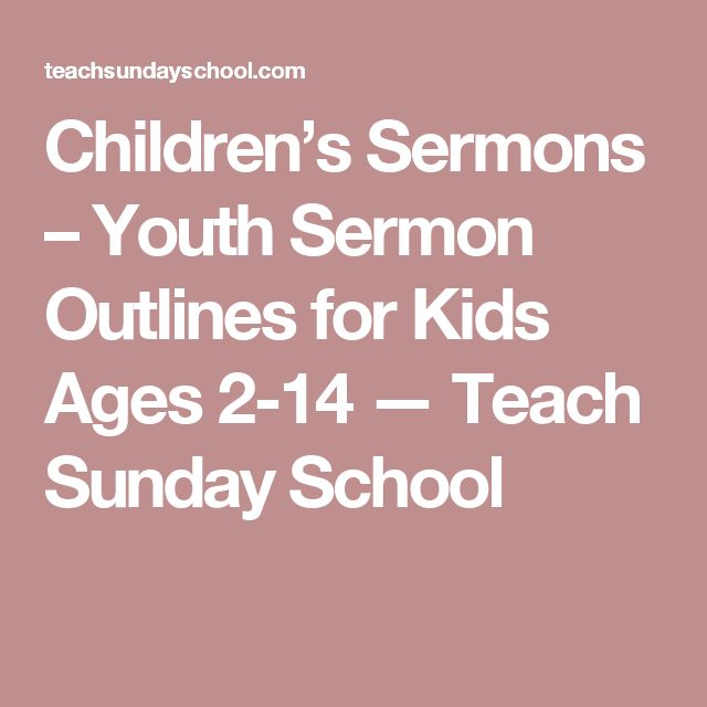 Children's Sermons – Youth Sermon Outlines for Kids Ages 2-14 — Teach Sunday School