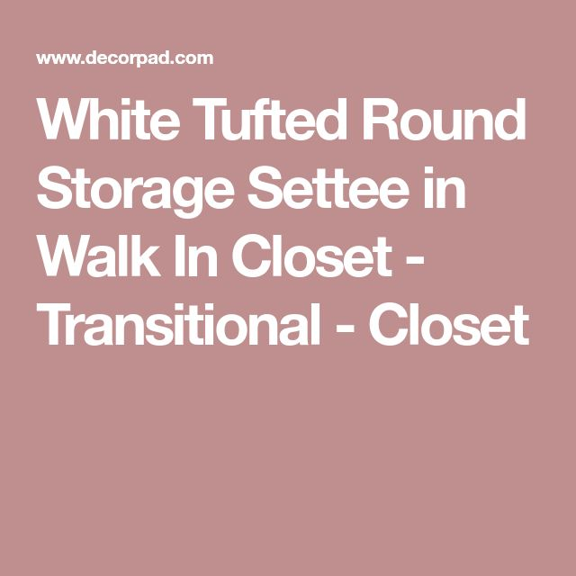 White Tufted Round Storage Settee in Walk In Closet - Transitional - Closet