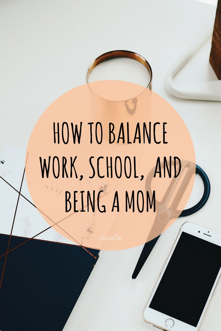 how to balance work, school, and being a mom