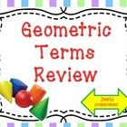This presentation can be used to begin a unit on geometry, and then used again for a fun review.    A definition of a geometric term is given and t...