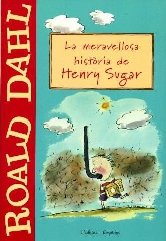 La Meravellosa història de Henry Sugar / Roald Dahl ; traducció de Quim Monzó i Pep Julià. JN Dah