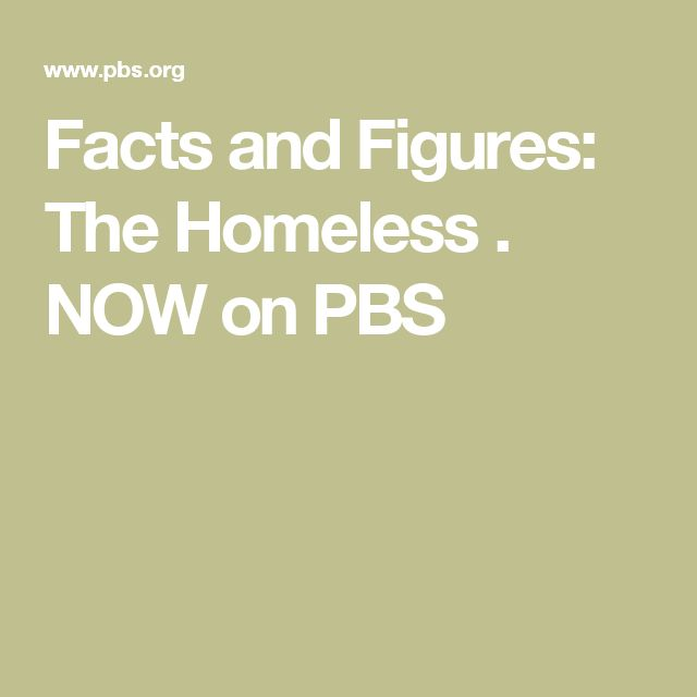 Facts and Figures: The Homeless . NOW on PBS