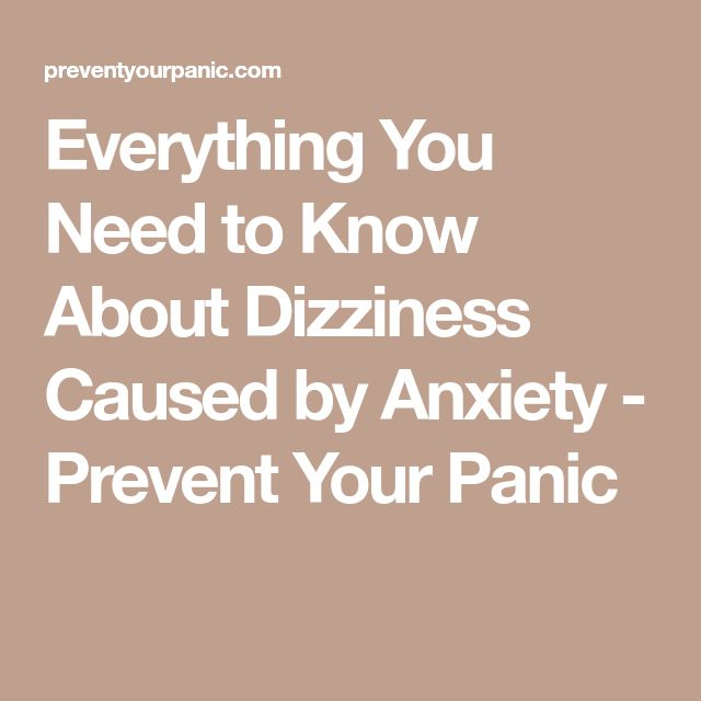 Everything You Need to Know About Dizziness Caused by Anxiety - Prevent Your Panic