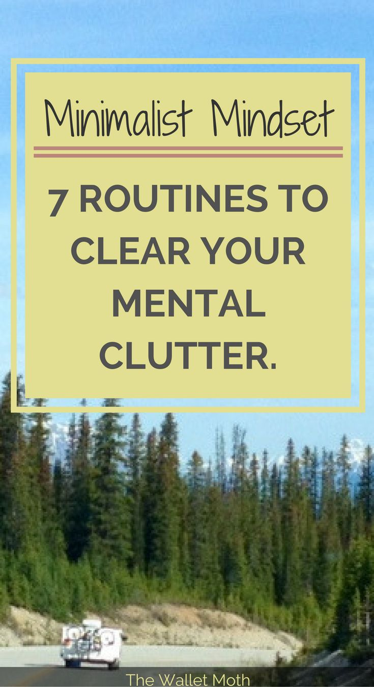 Create a Minimalist Mindset: 7 Routines to Clear Your Mental Clutter