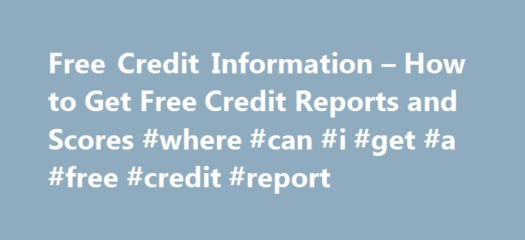 Free Credit Information – How to Get Free Credit Reports and Scores #where #can #i #get #a #free #credit #report http://credit.remmont.com/free-credit-information-how-to-get-free-credit-reports-and-scores-where-can-i-get-a-free-credit-report/  #truly free credit report # Free Credit Information By Justin Pritchard. Banking/Loans Expert Justin Pritchard helps consumers navigate the world Read More...The post Free Credit Information – How to Get Free Credit Reports and Scores #where #can #i…