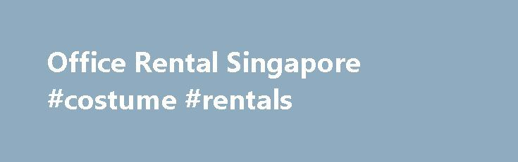 Office Rental Singapore #costume #rentals http://rental.remmont.com/office-rental-singapore-costume-rentals/  #rental singapore # Rental Listings Finding Office Space With Ease!   In today's business world, there are an innumerable number of factors that need to be analyzed, in order to ensure that your business is capable of generating a profit. With this in mind, it is a top priority to ensure that you have the...