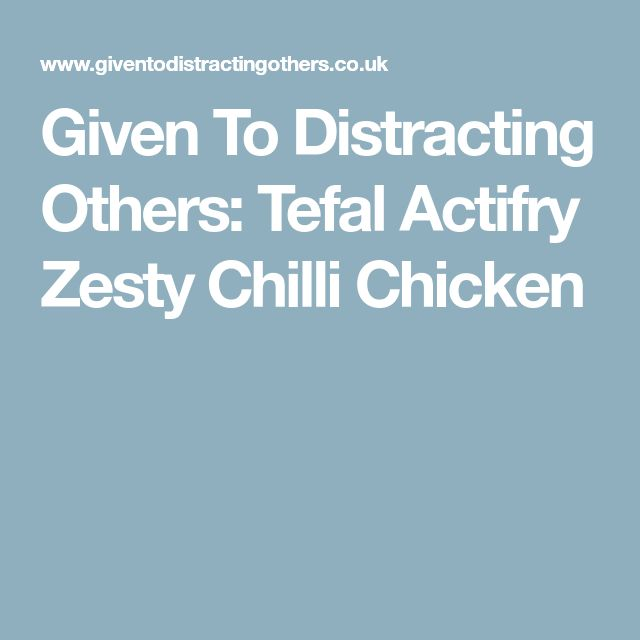 Given To Distracting Others: Tefal Actifry Zesty Chilli Chicken