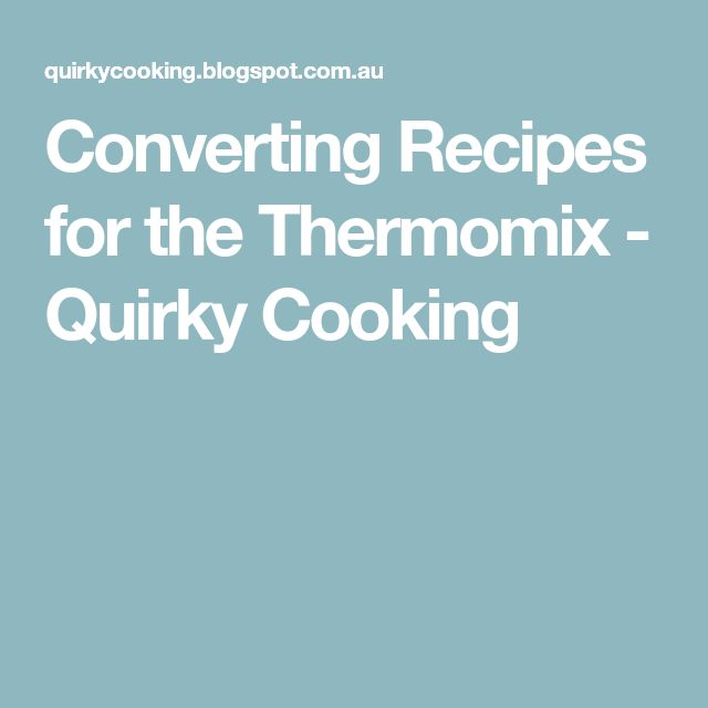 Converting Recipes for the Thermomix - Quirky Cooking