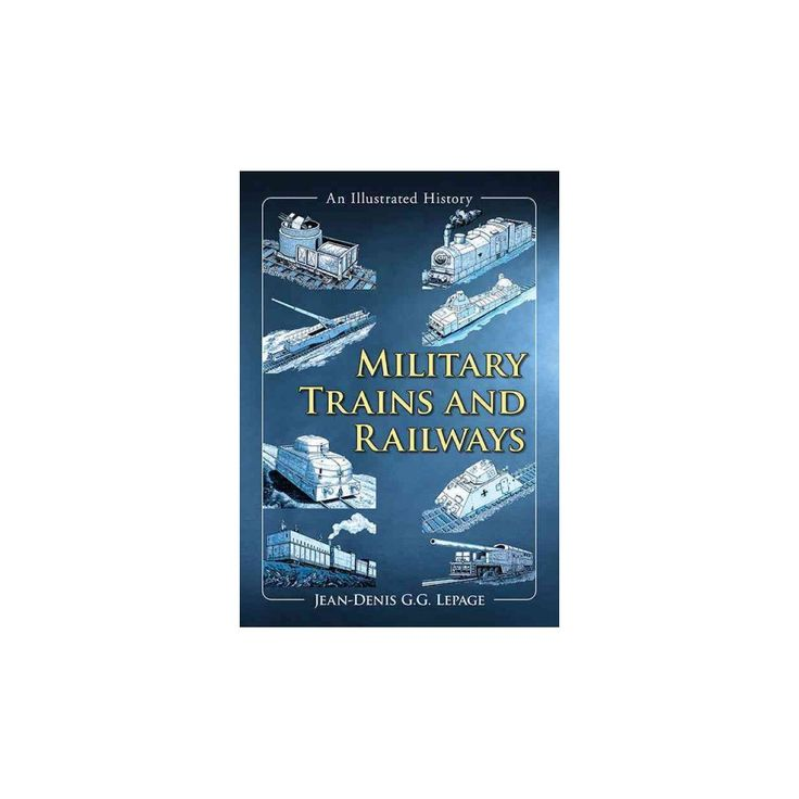 Military Trains and Railways : An Illustrated History (Paperback) (Jean-Denis G. G. Lepage)