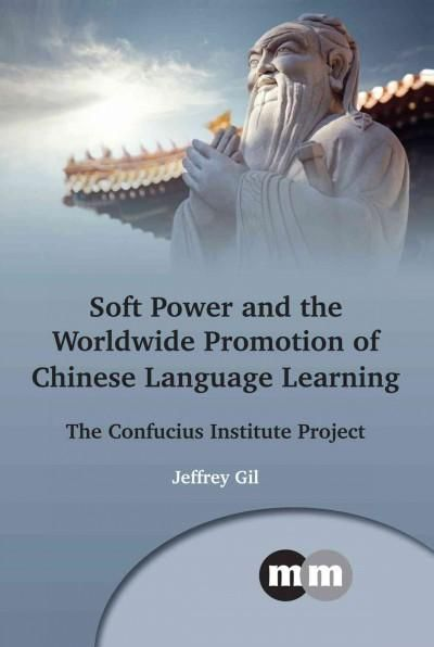 Soft Power and the Worldwide Promotion of Chinese Language Learning: The Confucius Institute Project