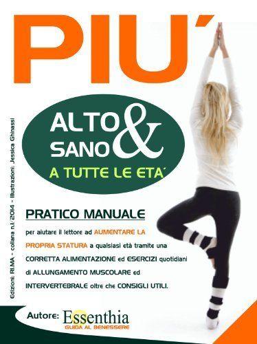 PIU' ALTO & SANO: DIVENTARE PIU' ALTI (ESSENTHIA GUIDA AL BENESSERE) (Italian Edition), http://www.amazon.com/dp/B00JI1D9XM/ref=cm_sw_r_pi_awdm_6iDqtb03S244C
