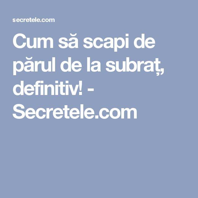 Cum să scapi de părul de la subraț, definitiv! - Secretele.com