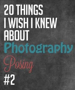 20 Things I Wish I Knew About Photography Posing – #2 » Photography Awesomesauce