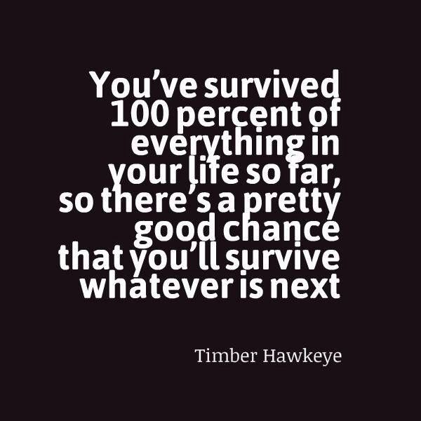 I Love You Quotes: You've Survived 100 Percent Of Everything In Life So Far