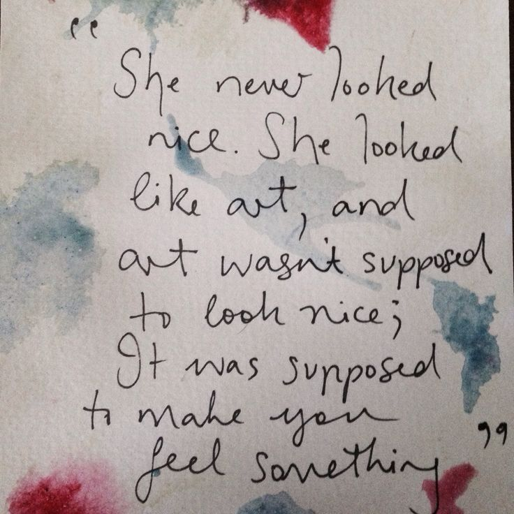 """""""she never looked nice. she looked like art, and art wasn"""