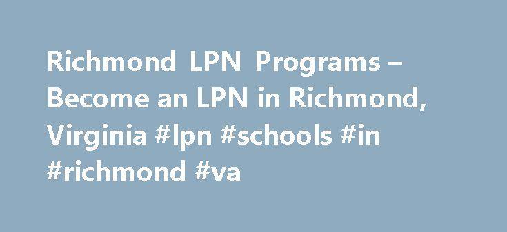 Richmond LPN Programs – Become an LPN in Richmond, Virginia #lpn #schools #in #richmond #va http://uganda.nef2.com/richmond-lpn-programs-become-an-lpn-in-richmond-virginia-lpn-schools-in-richmond-va/  # Richmond, Virginia LPN Programs Richmond LPN Programs – VA NurseGroups.com's Free Richmond, VA LPN Training Program DirectoryLPN courses are being offered at vocational schools, trade schools and private LPN schools in Richmond, VA. Richmond LPN courses – online & campus-based programs are…