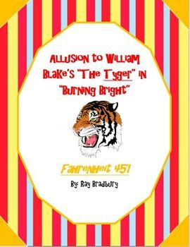 """The title of Part 3 of """"Burning Bright"""" is actually an allusion to William Blake's poem, """"The Tyger."""" This activity asks students to interpret the meaning of William Blake's poem and to apply the meaning to the events in this section of the novel. It asks students to infer the significance of using this allusion to name the last part of Fahrenheit 451. Also included in this product is a PowerPoint Presentation with the answers included for your students to review."""