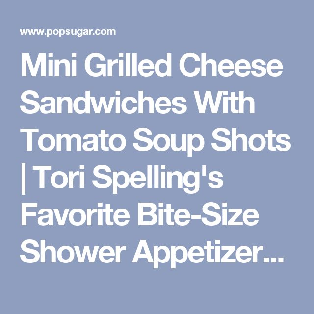 Mini Grilled Cheese Sandwiches With Tomato Soup Shots   Tori Spelling's Favorite Bite-Size Shower Appetizers   POPSUGAR Moms Photo 3
