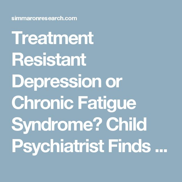 Treatment Resistant Depression or Chronic Fatigue Syndrome? Child Psychiatrist Finds Success With Antivirals - Simmaron Research