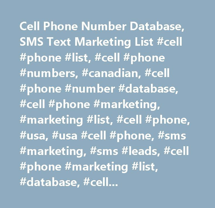 Cell Phone Number Database, SMS Text Marketing List #cell #phone #list, #cell #phone #numbers, #canadian, #cell #phone #number #database, #cell #phone #marketing, #marketing #list, #cell #phone, #usa, #usa #cell #phone, #sms #marketing, #sms #leads, #cell #phone #marketing #list, #database, #cellular, #text #marketing, #text, #sms, #cell, #business, #small, #political, #non-profit, #profit, #clients, #restaurant, #restaurants, #mobile, #mobile #marketing, #leads, #list, #predictive, #dialer…