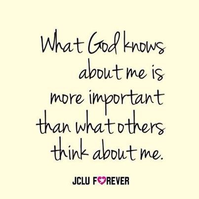 What God knows about you is more important than what others think about you. #amen #jcluforever