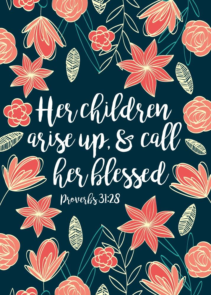 Her children arise up, & call her blessed Proverbs 31:28