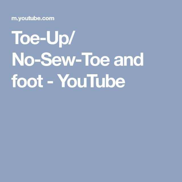 Toe-Up/ No-Sew-Toe and foot - YouTube