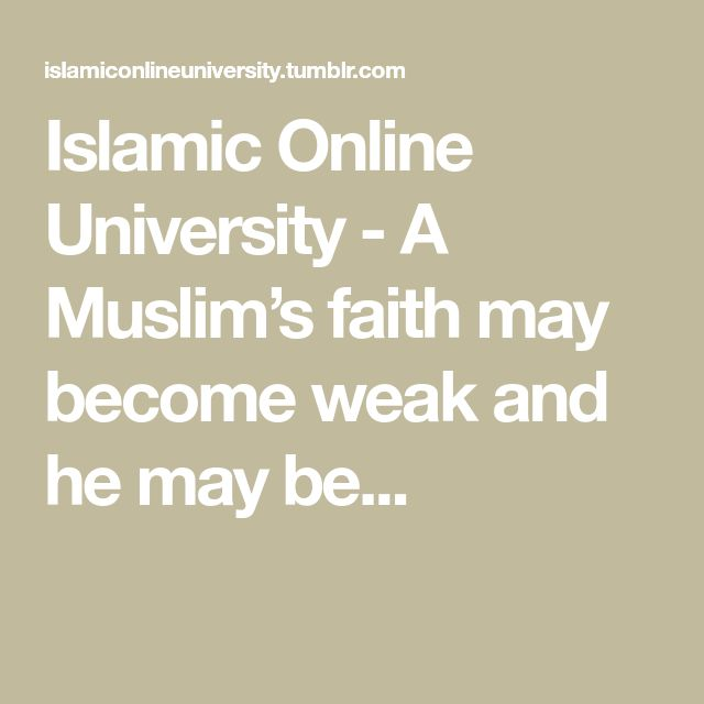 Islamic Online University           - A Muslim's faith may become weak and he may be...
