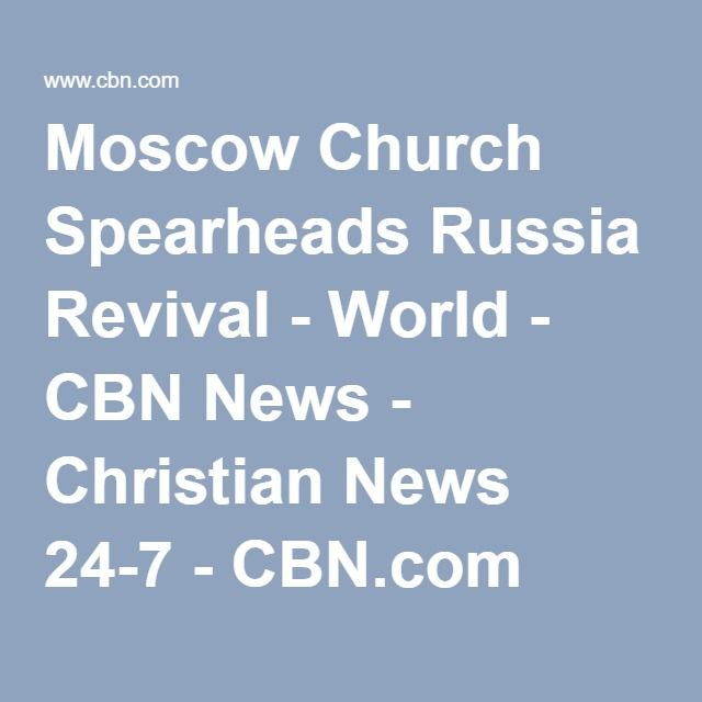 Moscow Church Spearheads Russia Revival - World - CBN News - Christian News 24-7 - CBN.com