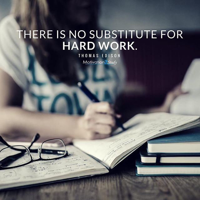 When it comes down to it, there is no substitute for working hard. Nothing good in life comes easy