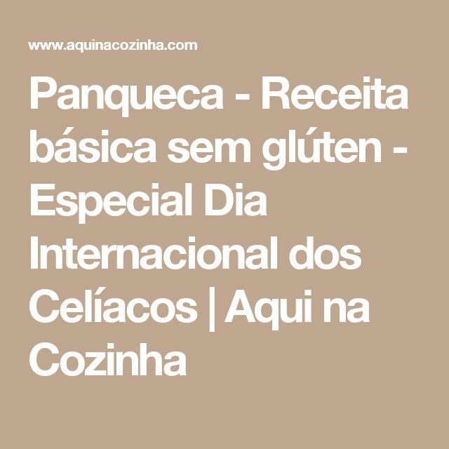 Panqueca - Receita básica sem glúten - Especial Dia Internacional dos Celíacos | Aqui na Cozinha