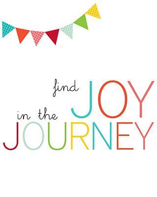 Google Image Result for http://www.printabledecor.net/wp-content/uploads/2011/12/joy-in-the-journey-2.jpg