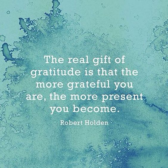 The real gift of gratitude is that the more grateful you are, the more present you become.