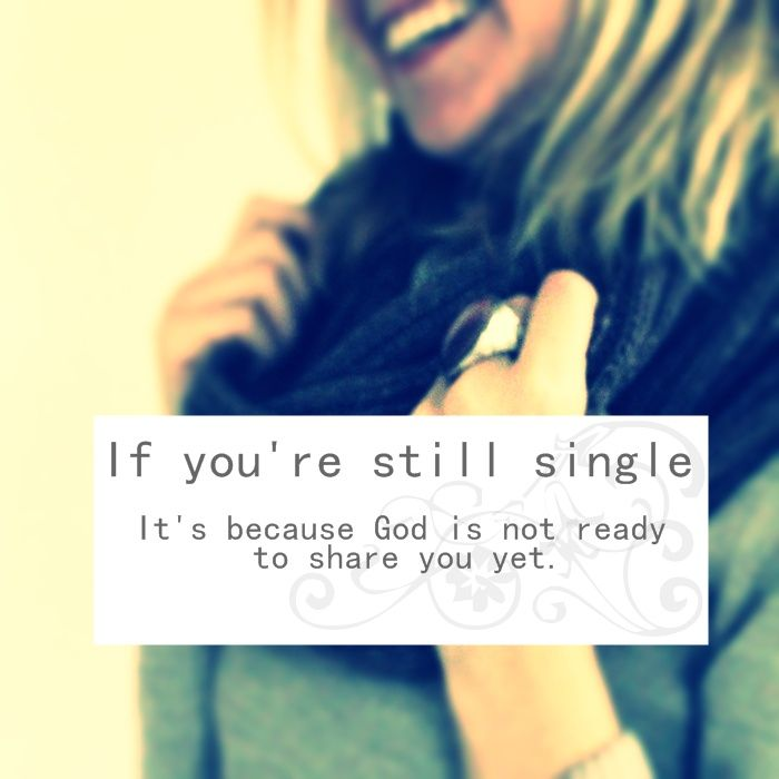 i had to keep reminding myself of this when i was single...single women need to believe in this