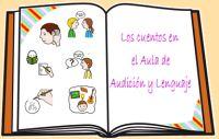LOS CUENTOS EN EL AULA DE AUDICIÓN Y LENGUAJE: Metodología y ejemplos de actividades.