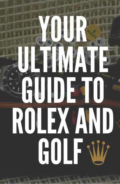 All you need to know about the relationship between Rolex and Golf!