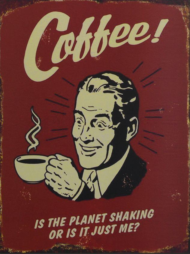 METALEN BORDEN : Coffee Is The Planet Shaking metalen bord