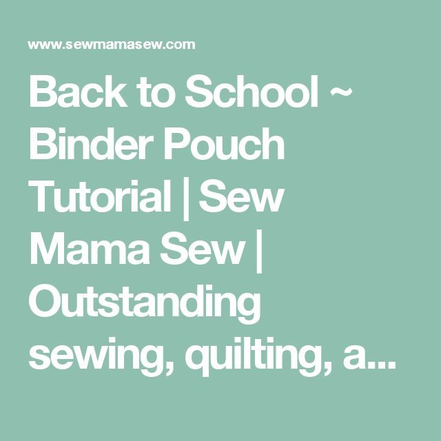 Back to School ~ Binder Pouch Tutorial | Sew Mama Sew | Outstanding sewing, quilting, and needlework tutorials since 2005.