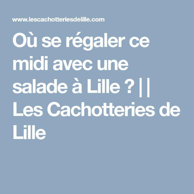 Où se régaler ce midi avec une salade à Lille ? | | Les Cachotteries de Lille